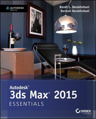 Autodesk 3ds Max 2015 Essentials By Derakhshani, Randi L./ Derakhshani, Dariush